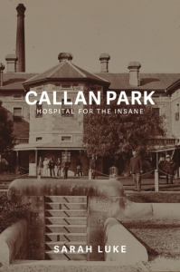 Callan Park:Hospital for the Insane by Sarah Luke